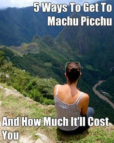 5 Ways To Get To Machu Picchu And How Much It'll Cost You