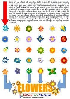 Flowersto gra, w której gracze zbierają kwiaty. Wymaga od graczy podstawowych umiejętności planowania. Liczba graczy: dowolna (najlepiej 2-4) Ta gra planszowa może służyć do nauki: porównywania liczb planowania podejmowania decyzji przeliczania radzenia sobie z porażką...
