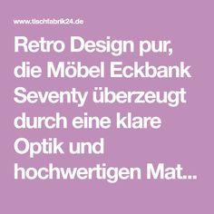 Retro Design pur, die Möbel Eckbank Seventy überzeugt durch eine klare Optik und hochwertigen Materialien.