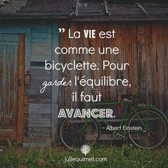 Citations vie et pensées positives | Créer ma vie, Julie Ouimet | '' La vie est comme une bicyclette... '' Einstein