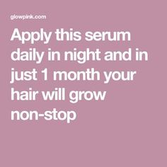 Apply this serum daily in night and in just 1 month your hair will grow non-stop