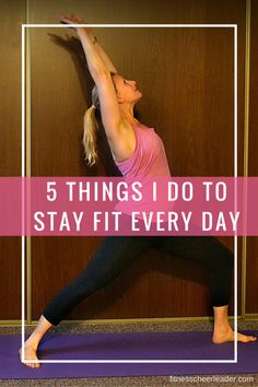 5 Things I do to Stay Fit Every Day = Here are five healthy habits that I do every day, without even putting much thought into it, that have helped me reach my fitness goals.