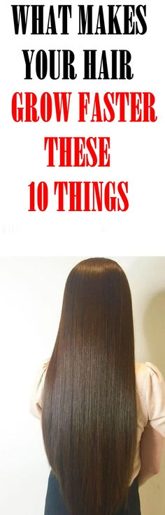 What Makes Your Hair Grow Faster These 10 Things