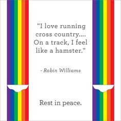 """Today we are mourning the loss of the legendary actor and comedian, Robin Williams, who in many different ways, touched our hearts throughout his life and career. He made us laugh, he made us cry, and he made us laugh until we cried. In honor of him, here is a humorous quote from the man on running cross country:  """"I love running cross country… On a track, I feel like a hamster.""""  - Robin Williams  Rest in peace.  #RIPRobinWilliams"""