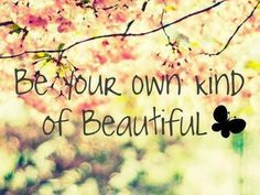 Be your own kind of Beautiful. http://TheBeautyofScars.org