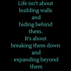 Life isn't about building walls and hiding behind them. It's about breaking them down and expanding beyond them #QuotesYouLove #QuoteOfTheDay #MotivationalQuotes #QuotesOnMotivation   Visit our website  for text status wallpapers.  www.quotesulove.com