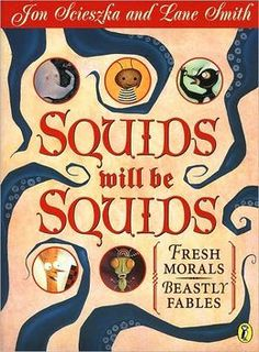 Squids Will Be Squids: Fresh Morals, Beastly Fables by Jon Scieszka