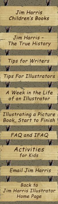 Information about illustrating children's picture books from illustrator Jim Harris.  Illustrator biography, tips for student illustrators, advice and techniques for illustrating picture books.