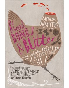 Blood, Bones, & Butter, by Gabrielle Hamilton. Cover illustration by Sara Mulvanny