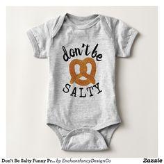 Don't Be Salty Funny Pretzel Pun Baby Onesie
