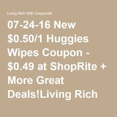 07-24-16 New $0.50/1 Huggies Wipes Coupon - $0.49 at ShopRite + More Great Deals!Living Rich With Coupons®