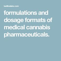 formulations and dosage formats of medical cannabis pharmaceuticals.