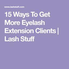 15 Ways To Get More Eyelash Extension Clients | Lash Stuff