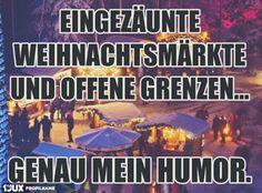Eingezäunte Weihnachtsmärkte und offene Grenzen - genau mein Humor!