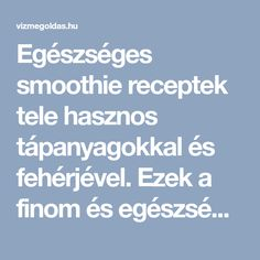 Egészséges smoothie receptek tele hasznos tápanyagokkal és fehérjével. Ezek a finom és egészséges smoothie receptek lehetővé teszik, hogy... Healthy Drinks, Smoothies, Food And Drink, Levek, Sport, Diet, Smoothie, Deporte, Excercise