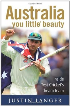 Australia You Little* Beauty: Inside Test Cricket's Dream Team by Justin Langer Biographies LANGER