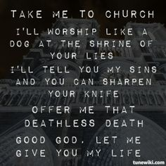 "Take Me To Church - Hozier. Thanks to Pinterest, everyone that commented ""take me to church"" as their favorite song I am now obsessed with it!"