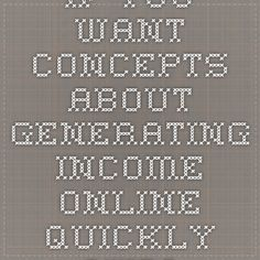 If You Want Concepts About Generating Income Online Quickly - Check This Out