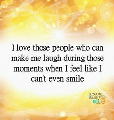 Lessons Learned in Life | Who can make me laugh.