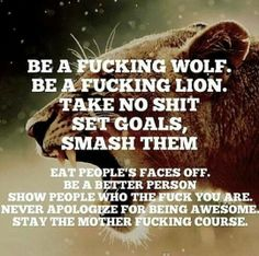 Be a fucking lion.