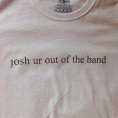 twenty one pilots 'josh ur out of the band' shirt