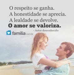 Mensagem de amor - O respeito se ganha A honestidade se aprecia A lealdade se devolve O amor se valoriza