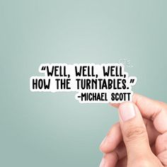 Well Well Well How The Turntables Vinyl Sticker, The Office, Michael Scott Quote, Best Friend Gift, Funny Stickers The Office Stickers, Cool Stickers, Funny Stickers, Sorry Sticker, Michael Scott Quotes, Body Positive Quotes, Funny Phone Cases, Recording Studio Design, Quotes From The Office