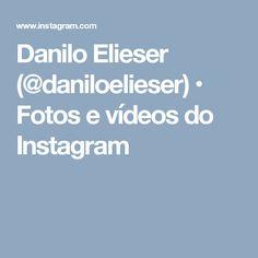 Danilo Elieser (@daniloelieser) • Fotos e vídeos do Instagram