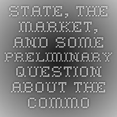 State, the Market, and some Preliminary Question about the Commons - P2P Foundation
