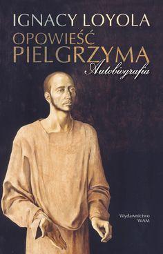 Opowieść Pielgrzyma. Autobiografia , to historia własnego życia, którą św. Ignacy Loyola podyktował ojcu Ludwikowi Gonsalvesowi da Camara, przynaglany przez towarzyszy i synów duchowych.