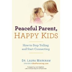 "Grab your copy of ""Peaceful Parent, Happy Kids: How to Stop Yelling and Start Connecting"" by Dr. Laura Markham, one of the guest experts on The Great Parenting Show. It is due out on Nov. 27, 2012."