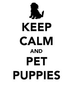 Eliabeth! Keep Calm and Pet Puppies.