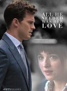 """All he needed was her love."" Fifty Shades of Grey. All men are vulnerable. If they don't feel loved, they're empty inside."