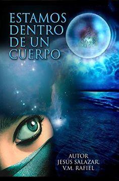 Estamos Dentro de un Cuerpo: Conciencia, Jesús Salazar - V. M. Rafiel: 9781596089617: Amazon.com: Books