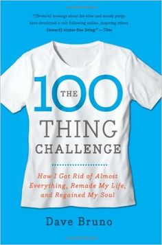 The 100 Thing Challenge: How I Got Rid of Almost Everything, Remade My Life, and Regained My Soul: Dave Bruno