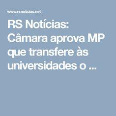 RS Notícias: Câmara aprova MP que transfere às universidades o ...