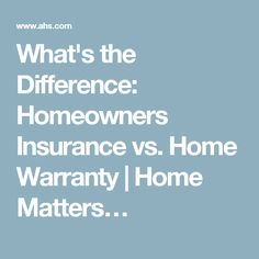 What's the Difference: Homeowners Insurance vs. Home Warranty | Home Matters…