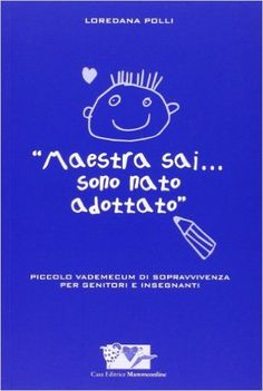 Maestra sai... sono nato adottato: Amazon.it: Loredana Polli: Libri