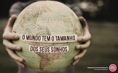 O mundo tem o tamanho dos seus sonhos... #mundo #sonhos