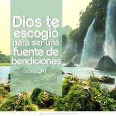Dios te escogió para ser una fuente de bendiciones. Sal 21.6