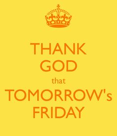Thank God that tomorrows friday friday happy friday tomorrow is friday happy friday quotes Tomorrow Is Friday, Friday Eve, Morning Humor, Morning Quotes, Tgif, Happy Friday Quotes, Friday Pictures, Keep Calm Posters, Friday Humor