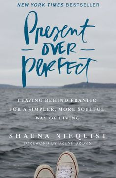 Present Over Perfect: Leaving Behind Frantic for a Simpler, More Soulful Way of Living (Signed Book) by Shauna Niequist, Hardcover | Barnes & Noble®