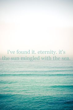 Poetry... to my <3      It = Eternity = The Sun mingled with the Sea... and God's Plan for my family and my life.