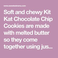 Soft and chewy Kit Kat Chocolate Chip Cookies are made with melted butter so they come together using just a bowl and a spoon - no electric mixer needed. Dark Chocolate Chips, Chocolate Chip Cookies, Kit Kat Dessert, Kit Kat Cookies, Electric Mixer, Melted Butter, Tray Bakes, Cookie Dough, Baking Soda