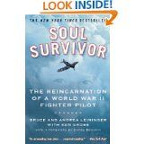 Soul Survivor: The Reincarnation of a World War II Fighter Pilot (Bruce Leininger, Andrea Leininger and Ken Gross)