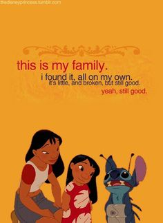 "Stitch: ""This is my family. I found it, all on my own. It's little, and broken, but still good. Yeah, still good."""