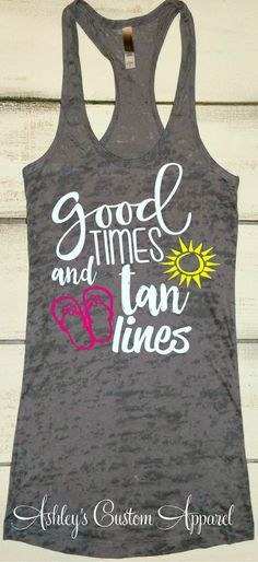 Beach Vacation Shirt, Good Times and Tan Lines, Summer Tank, Beach Tank, Boating Tank, Swimsuit Cover Up, Vacation Shirt, Cruise Shirt, Lake  by AshleysCustomApparel
