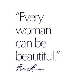 Every woman can be beautiful. - Estée Lauder