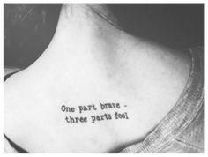 'One part brave, three parts fool.' quote from 'Eragon' Body Art Tattoos, Girl Tattoos, I Tattoo, Tatoos, Tattoo Quotes, Unique Tattoos, Beautiful Tattoos, Cycling Tattoo, Inheritance Cycle