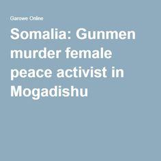 Somalia: Gunmen murder female peace activist in Mogadishu Dear Friend, Pirates, Peace, War, Sobriety, World